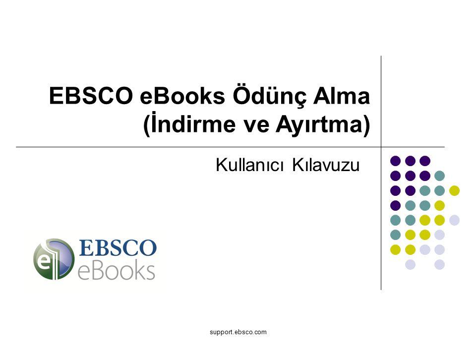 support.ebsco.com Kullanıcı Kılavuzu EBSCO eBooks Ödünç Alma (İndirme ve Ayırtma)