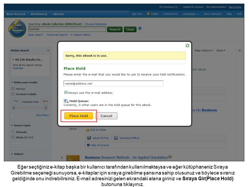 Eğer seçtiğiniz e-kitap başka bir kullanıcı tarafından kullanılmaktaysa ve eğer kütüphaneniz Sıraya Girebilme seçeneği sunuyorsa, e-kitaplar için sıraya girebilme şansına sahip olusunuz ve böylece sıranız geldiğinde onu indirebilirsiniz.