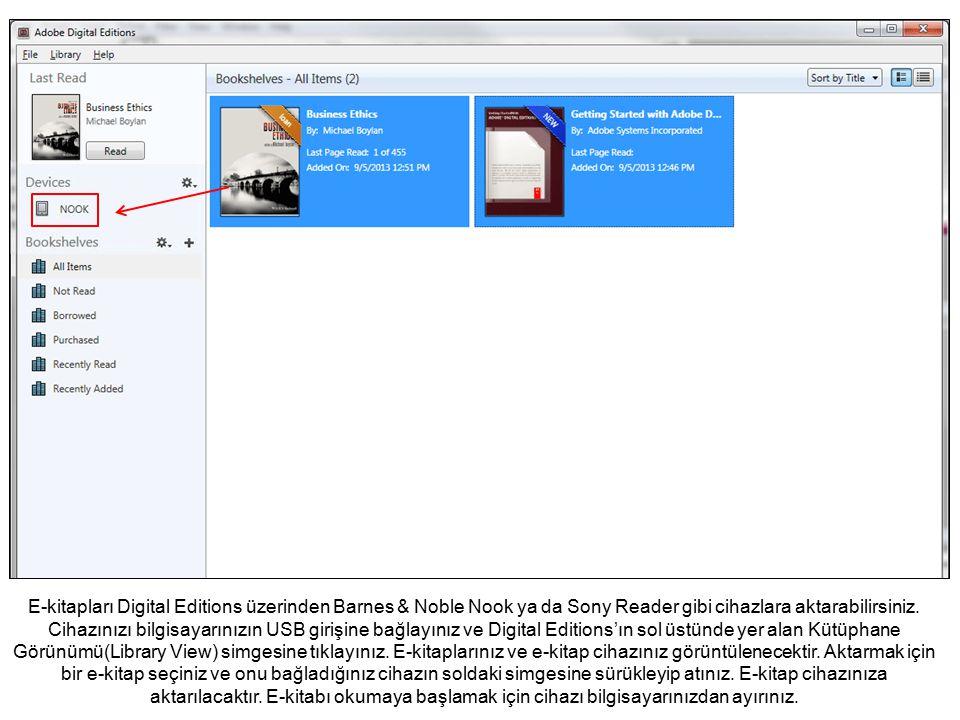 E-kitapları Digital Editions üzerinden Barnes & Noble Nook ya da Sony Reader gibi cihazlara aktarabilirsiniz.