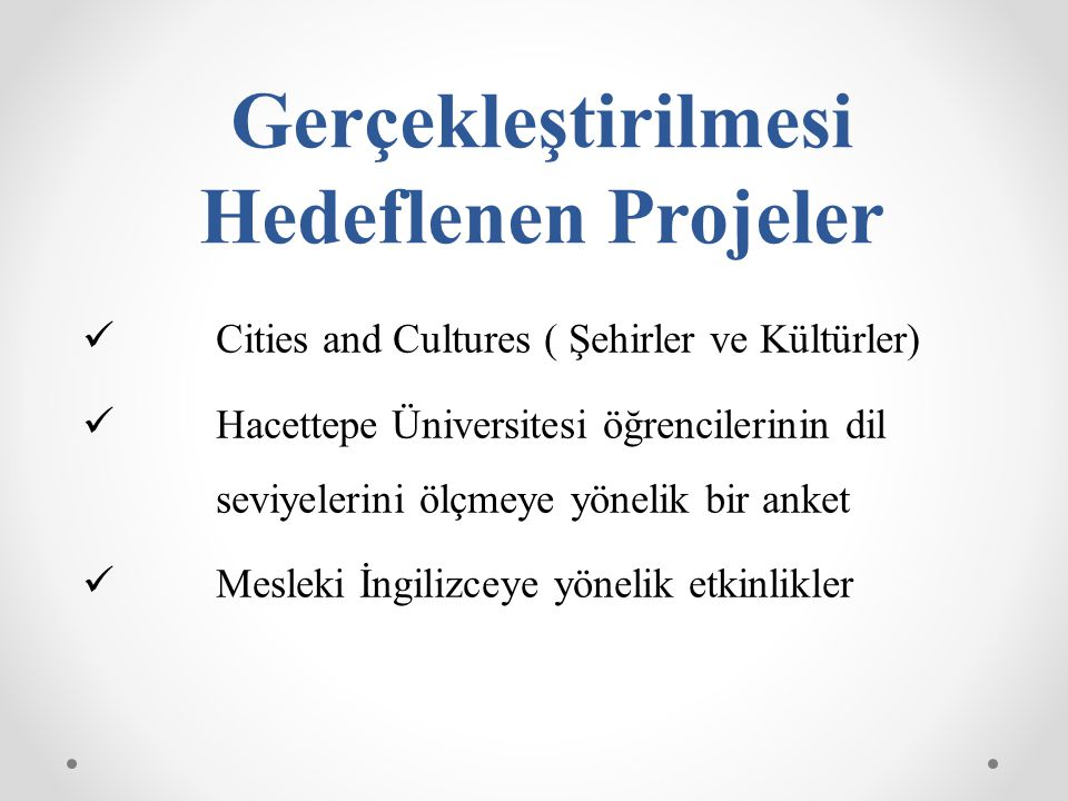 Gerçekleştirilmesi Hedeflenen Projeler Cities and Cultures ( Şehirler ve Kültürler) Hacettepe Üniversitesi öğrencilerinin dil seviyelerini ölçmeye yön