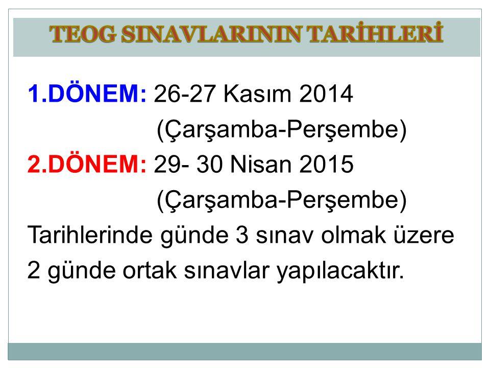 1.DÖNEM: 26-27 Kasım 2014 (Çarşamba-Perşembe) 2.DÖNEM: 29- 30 Nisan 2015 (Çarşamba-Perşembe) Tarihlerinde günde 3 sınav olmak üzere 2 günde ortak sına