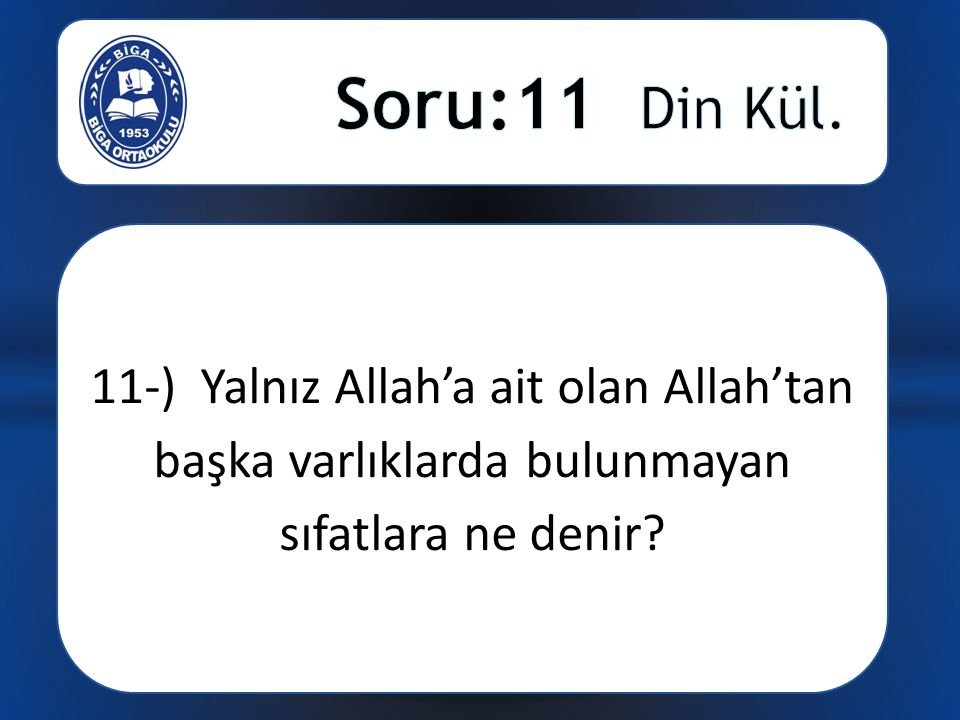 11-) Yalnız Allah'a ait olan Allah'tan başka varlıklarda bulunmayan sıfatlara ne denir?