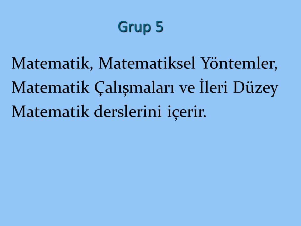 Grup 5 Matematik, Matematiksel Yöntemler, Matematik Çalışmaları ve İleri Düzey Matematik derslerini içerir.