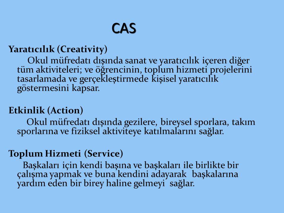 CAS Yaratıcılık (Creativity) Okul müfredatı dışında sanat ve yaratıcılık içeren diğer tüm aktiviteleri; ve öğrencinin, toplum hizmeti projelerini tasa