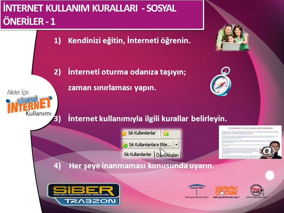 İNTERNET KULLANIM KURALLARI - SOSYAL ÖNERİLER - 1 1)Kendinizi eğitin, İnterneti öğrenin. 2)İnterneti oturma odanıza taşıyın; zaman sınırlaması yapın.