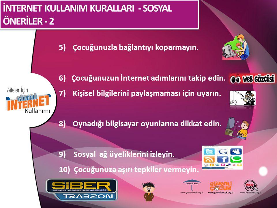 İNTERNET KULLANIM KURALLARI - SOSYAL ÖNERİLER - 2 5)Çocuğunuzla bağlantıyı koparmayın. 6) Çocuğunuzun İnternet adımlarını takip edin. 7)Kişisel bilgil