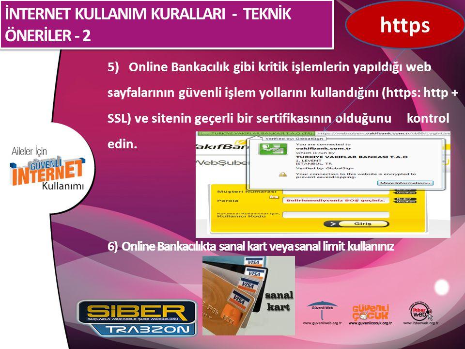 5) Online Bankacılık gibi kritik işlemlerin yapıldığı web sayfalarının güvenli işlem yollarını kullandığını (https: http + SSL) ve sitenin geçerli bir