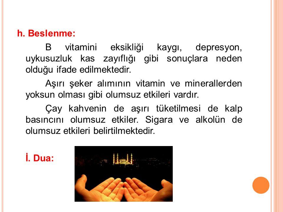 h. Beslenme: B vitamini eksikliği kaygı, depresyon, uykusuzluk kas zayıflığı gibi sonuçlara neden olduğu ifade edilmektedir. Aşırı şeker alımının vita