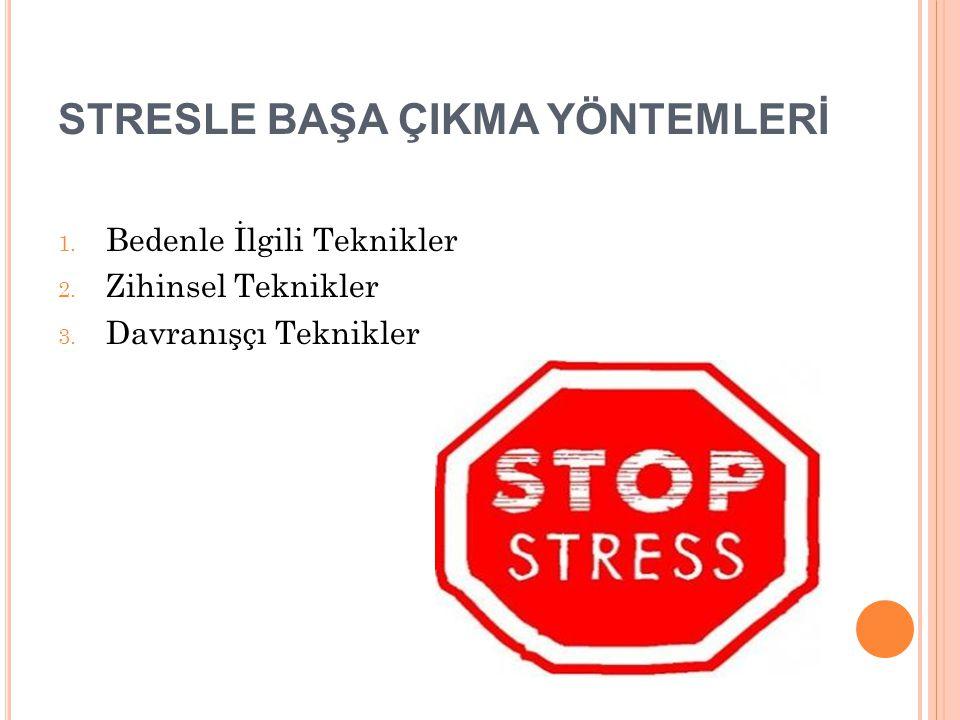 STRESLE BAŞA ÇIKMA YÖNTEMLERİ 1.Bedenle İlgili Teknikler 2.