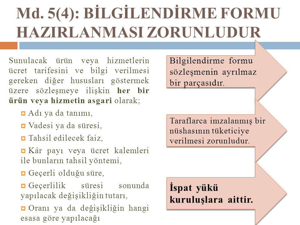 Md. 5(4): BİLGİLENDİRME FORMU HAZIRLANMASI ZORUNLUDUR Sunulacak ürün veya hizmetlerin ücret tarifesini ve bilgi verilmesi gereken diğer hususları göst