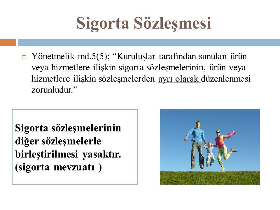 """Sigorta Sözleşmesi  Yönetmelik md.5(5); """"Kuruluşlar tarafından sunulan ürün veya hizmetlere ilişkin sigorta sözleşmelerinin, ürün veya hizmetlere ili"""