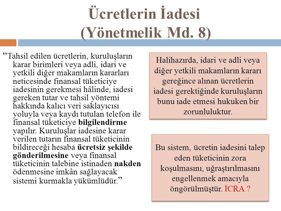 """Ücretlerin İadesi (Yönetmelik Md. 8) """" Tahsil edilen ücretlerin, kuruluşların karar birimleri veya adli, idari ve yetkili diğer makamların kararları n"""
