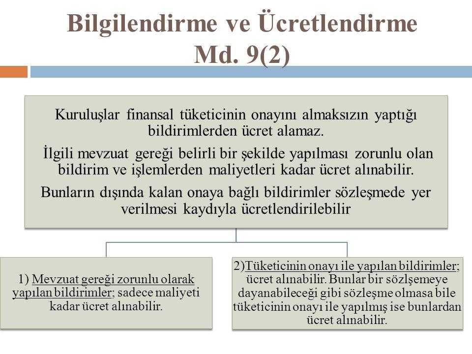 Bilgilendirme ve Ücretlendirme Md. 9(2) Kuruluşlar finansal tüketicinin onayını almaksızın yaptığı bildirimlerden ücret alamaz. İlgili mevzuat gereği