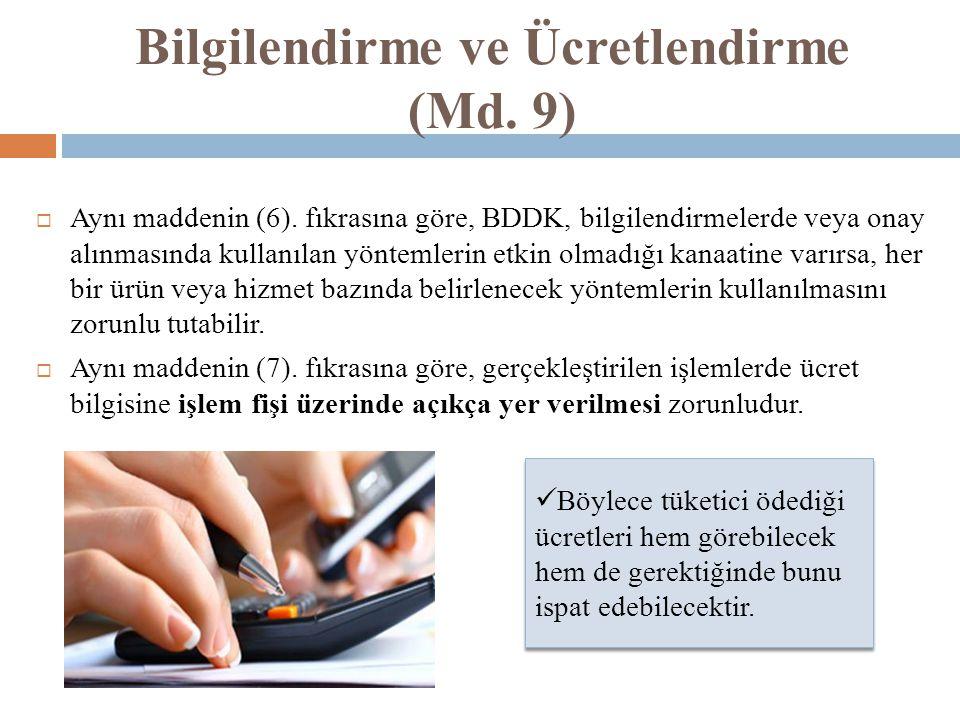 Bilgilendirme ve Ücretlendirme (Md. 9)  Aynı maddenin (6). fıkrasına göre, BDDK, bilgilendirmelerde veya onay alınmasında kullanılan yöntemlerin etki
