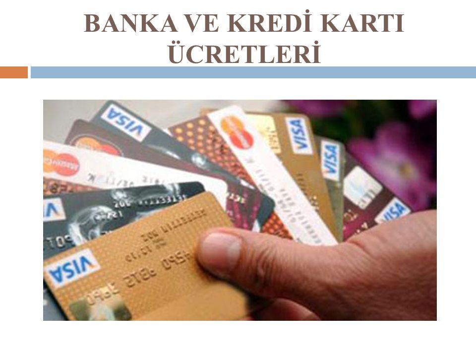 BANKA VE KREDİ KARTI ÜCRETLERİ ..