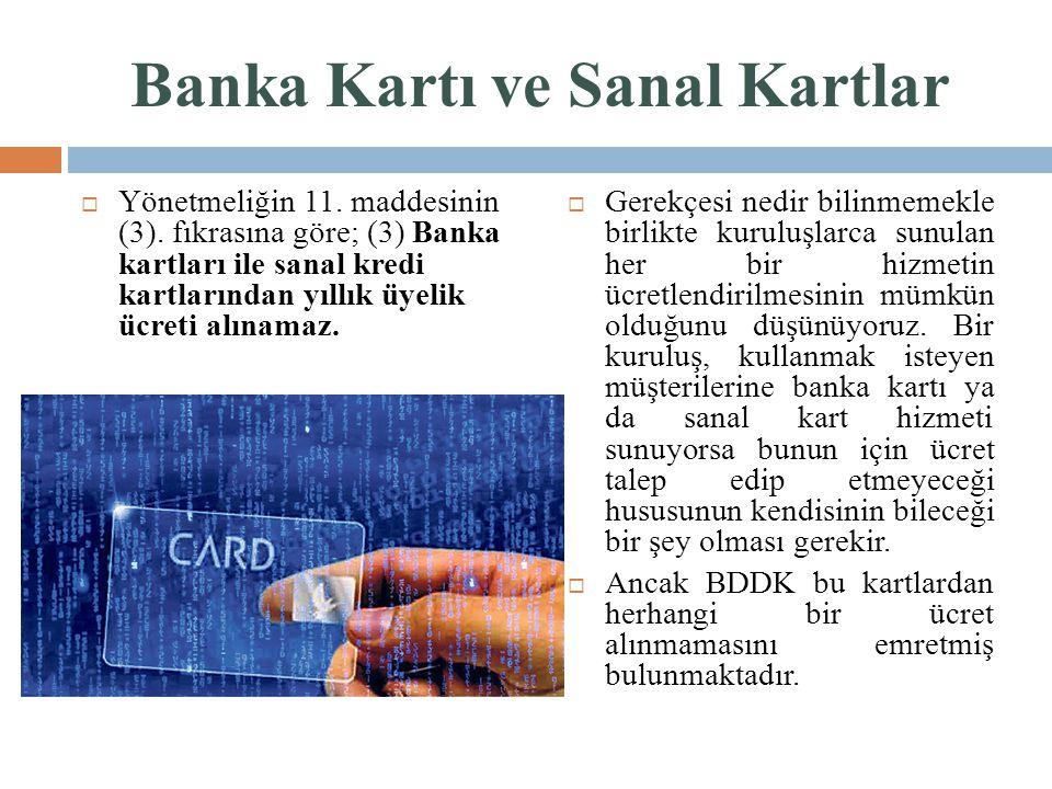 Banka Kartı ve Sanal Kartlar  Yönetmeliğin 11. maddesinin (3). fıkrasına göre; (3) Banka kartları ile sanal kredi kartlarından yıllık üyelik ücreti a