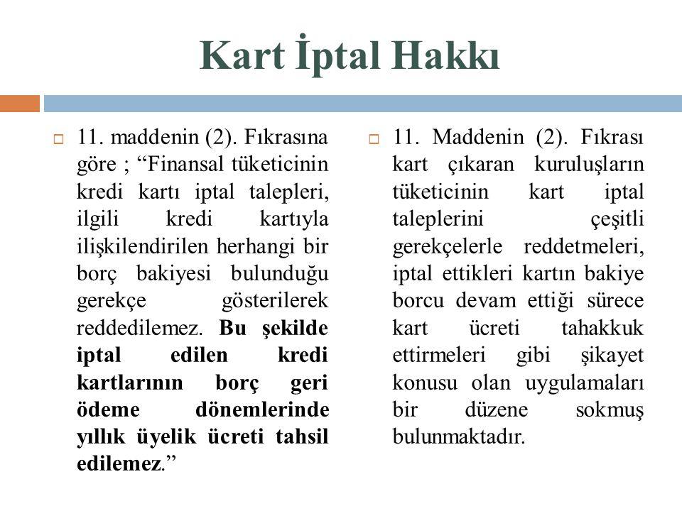 """Kart İptal Hakkı  11. maddenin (2). Fıkrasına göre ; """"Finansal tüketicinin kredi kartı iptal talepleri, ilgili kredi kartıyla ilişkilendirilen herhan"""