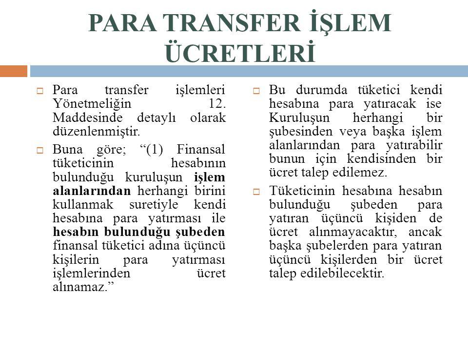 """PARA TRANSFER İŞLEM ÜCRETLERİ  Para transfer işlemleri Yönetmeliğin 12. Maddesinde detaylı olarak düzenlenmiştir.  Buna göre; """"(1) Finansal tüketici"""