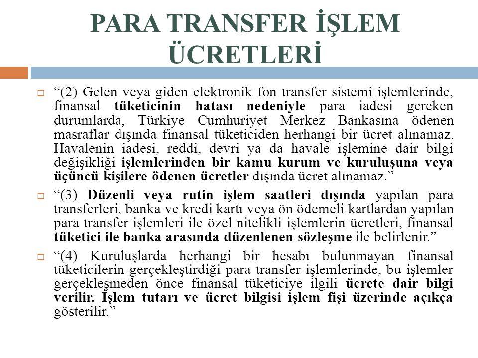 """PARA TRANSFER İŞLEM ÜCRETLERİ  """"(2) Gelen veya giden elektronik fon transfer sistemi işlemlerinde, finansal tüketicinin hatası nedeniyle para iadesi"""