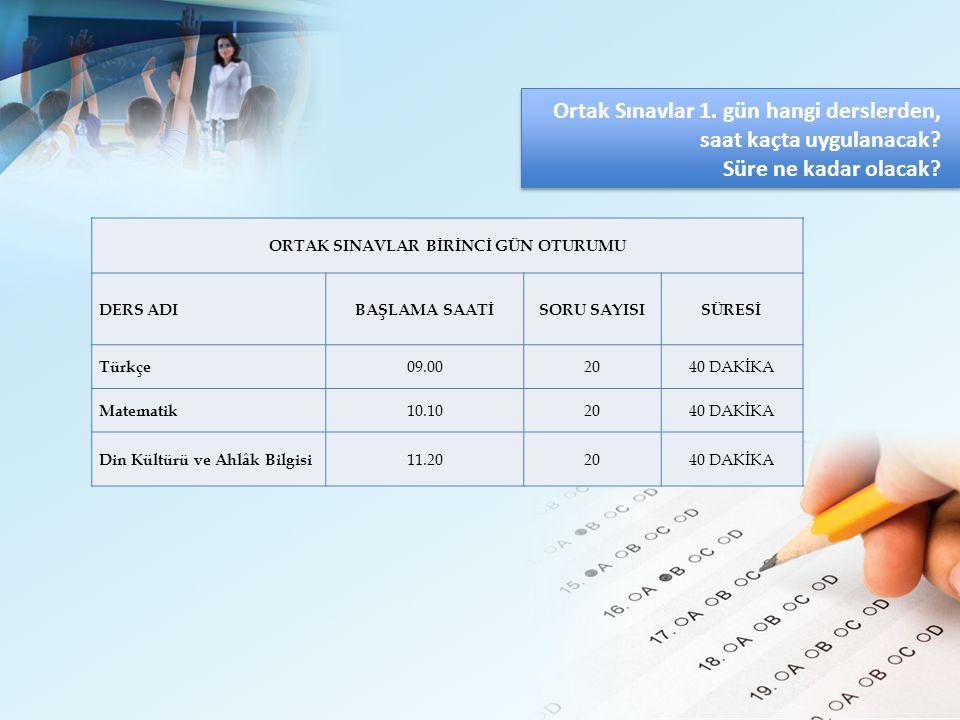Ortak Sınavlar 1. gün hangi derslerden, saat kaçta uygulanacak.