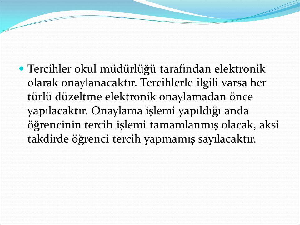 Tercihler okul müdürlüğü tarafından elektronik olarak onaylanacaktır.