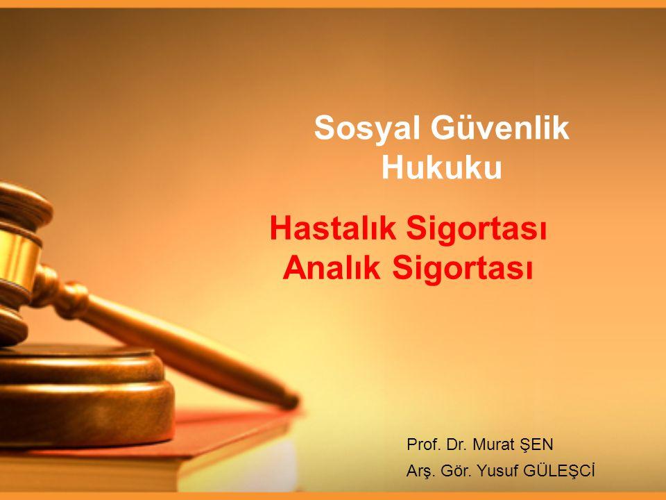 Sosyal Güvenlik Hukuku Prof. Dr. Murat ŞEN Hastalık Sigortası Analık Sigortası Arş. Gör. Yusuf GÜLEŞCİ