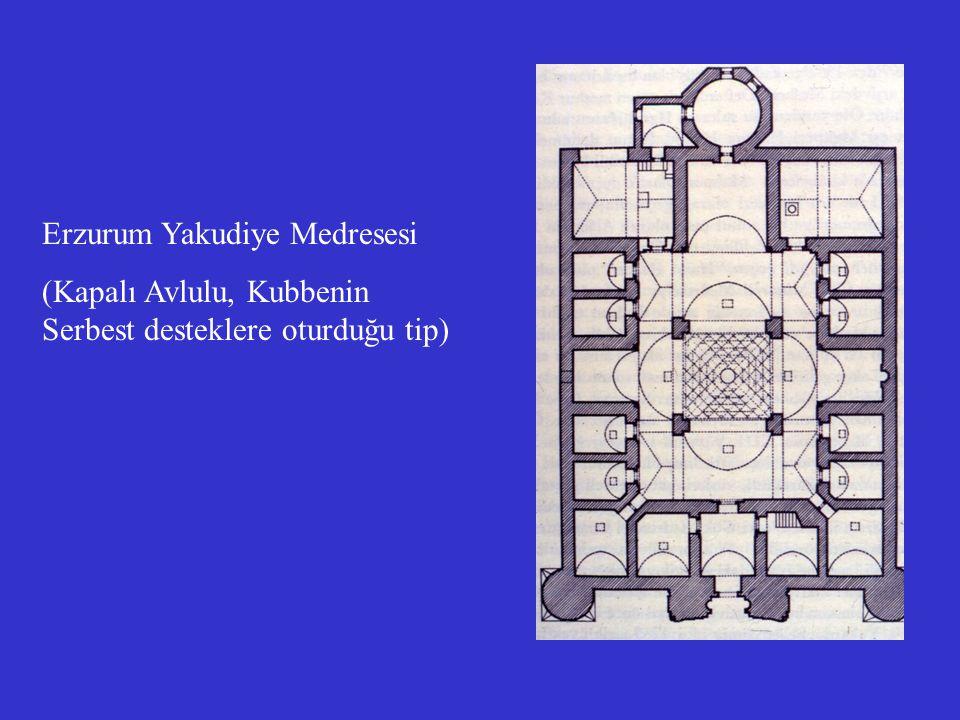 Erzurum Yakudiye Medresesi (Kapalı Avlulu, Kubbenin Serbest desteklere oturduğu tip)