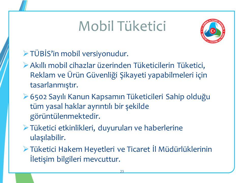  TÜBİS'in mobil versiyonudur.  Akıllı mobil cihazlar üzerinden Tüketicilerin Tüketici, Reklam ve Ürün Güvenliği Şikayeti yapabilmeleri için tasarlan