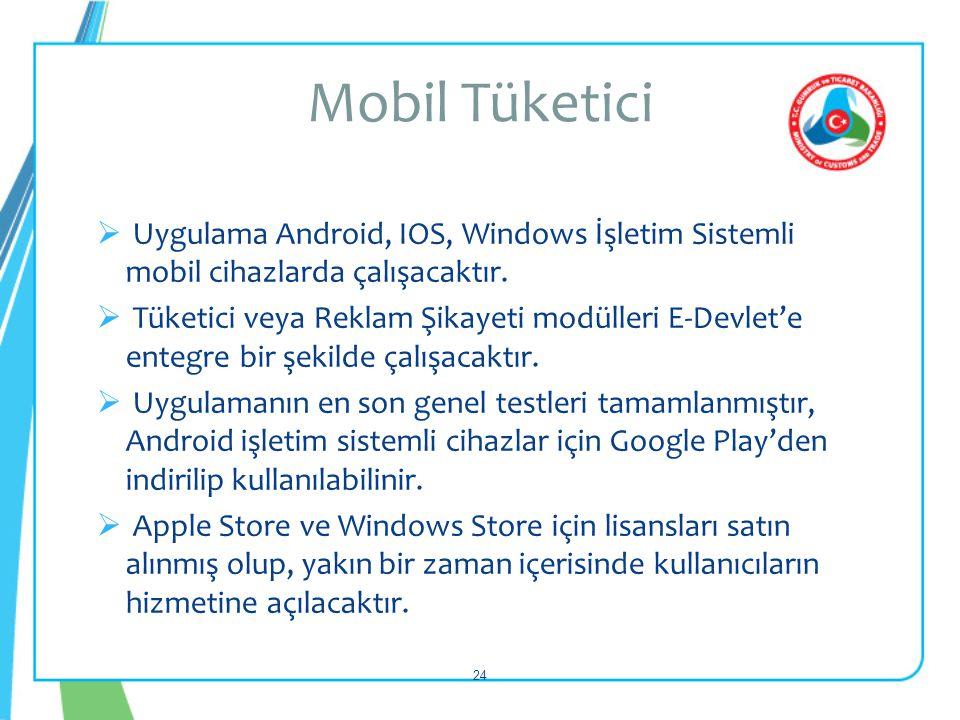  Uygulama Android, IOS, Windows İşletim Sistemli mobil cihazlarda çalışacaktır.  Tüketici veya Reklam Şikayeti modülleri E-Devlet'e entegre bir şeki