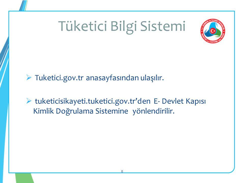  Tuketici.gov.tr anasayfasından ulaşılır.  tuketicisikayeti.tuketici.gov.tr'den E- Devlet Kapısı Kimlik Doğrulama Sistemine yönlendirilir. Tüketici