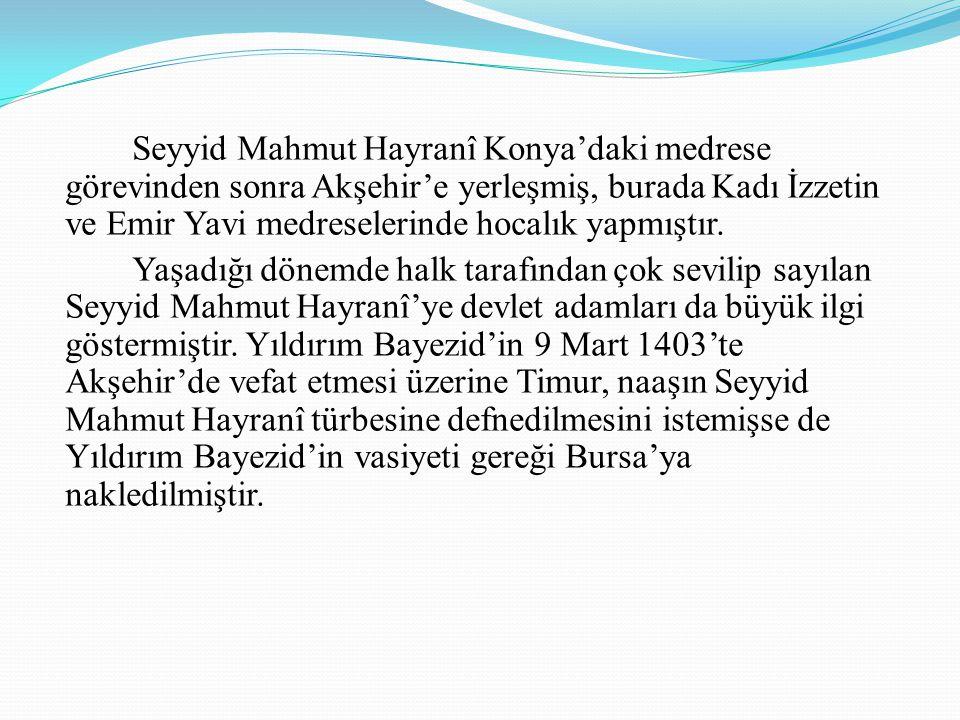 Seyyid Mahmut Hayranî Konya'daki medrese görevinden sonra Akşehir'e yerleşmiş, burada Kadı İzzetin ve Emir Yavi medreselerinde hocalık yapmıştır.