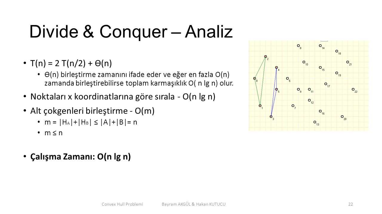 Divide & Conquer – Analiz T(n) = 2 T(n/2) + ϴ(n) ϴ(n) birleştirme zamanını ifade eder ve eğer en fazla O(n) zamanda birleştirebilirse toplam karmaşıkl