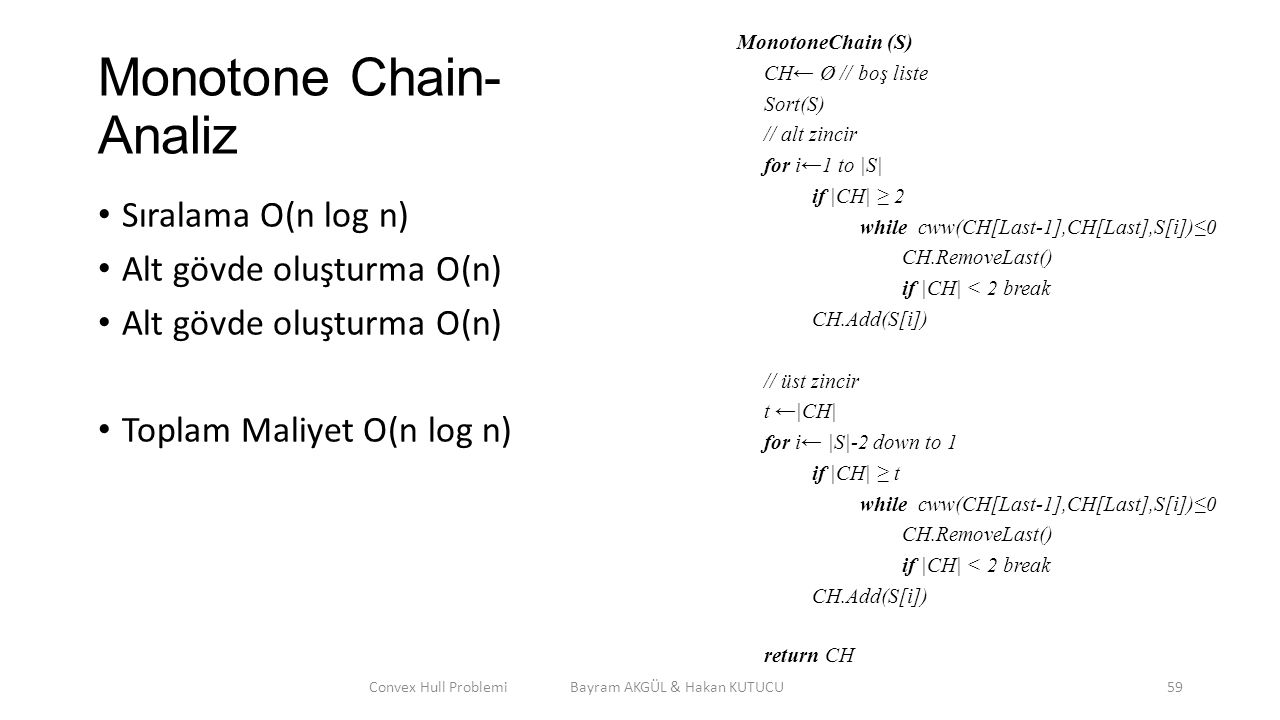 Monotone Chain- Analiz Sıralama O(n log n) Alt gövde oluşturma O(n) Toplam Maliyet O(n log n) Convex Hull Problemi Bayram AKGÜL & Hakan KUTUCU59 Monot