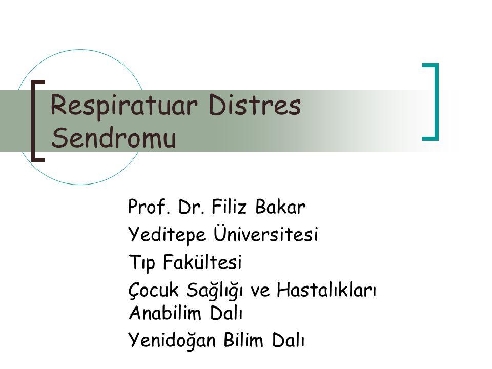 Respiratuar Distres Sendromu Prof. Dr. Filiz Bakar Yeditepe Üniversitesi Tıp Fakültesi Çocuk Sağlığı ve Hastalıkları Anabilim Dalı Yenidoğan Bilim Dal