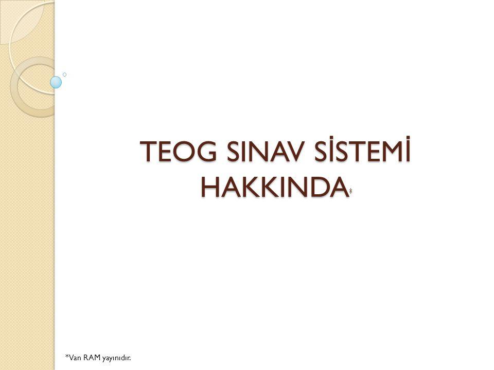 Temel E ğ itimden Ortaö ğ retime Geçiş Sınavı (TEOG) 2013-2014E ğ itim-Ö ğ retim yılından itibaren başlayan ortaö ğ retim kurumlarına ö ğ renci yerleştirme için kullanılan sistemdir.
