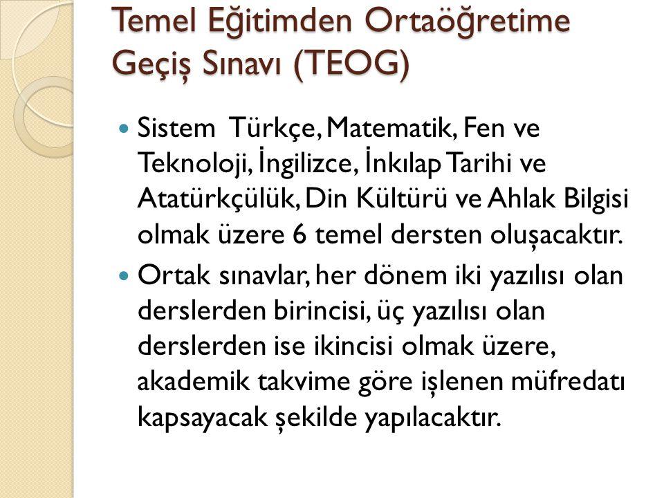 Sistem Türkçe, Matematik, Fen ve Teknoloji, İ ngilizce, İ nkılap Tarihi ve Atatürkçülük, Din Kültürü ve Ahlak Bilgisi olmak üzere 6 temel dersten oluşacaktır.