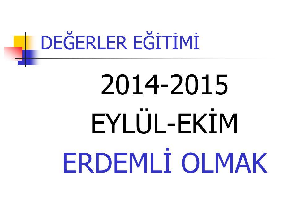 DEĞERLER EĞİTİMİ 2014-2015 EYLÜL-EKİM ERDEMLİ OLMAK