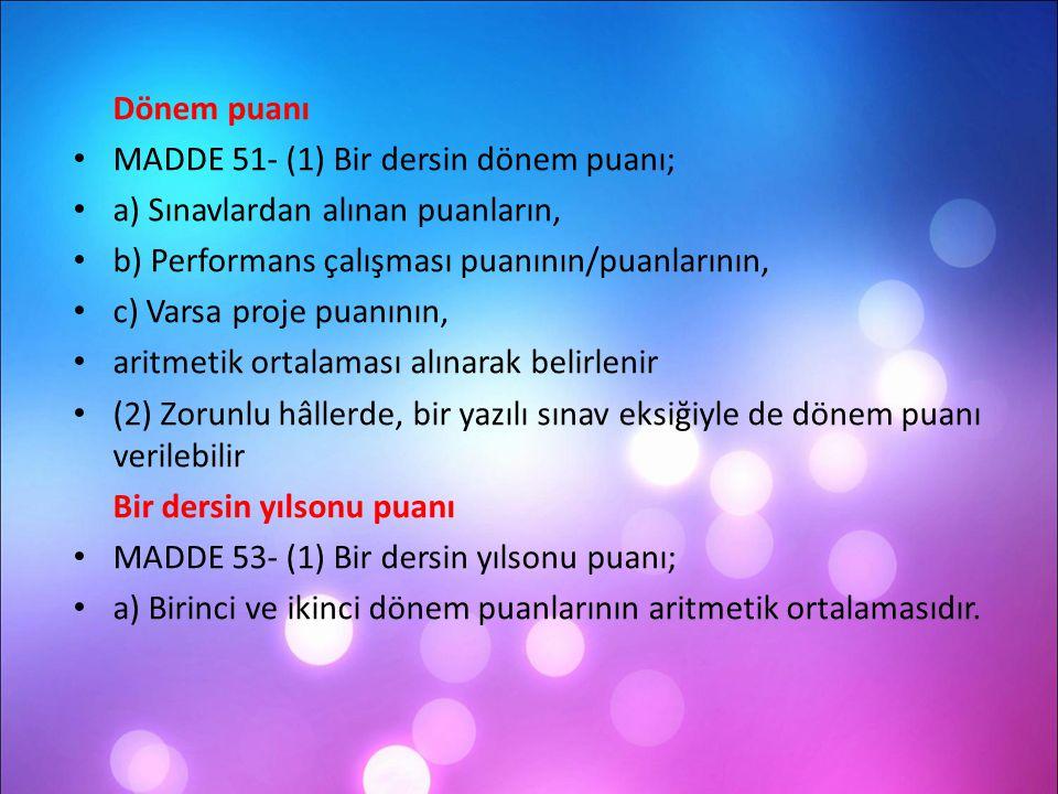 Dönem puanı MADDE 51- (1) Bir dersin dönem puanı; a) Sınavlardan alınan puanların, b) Performans çalışması puanının/puanlarının, c) Varsa proje puanın