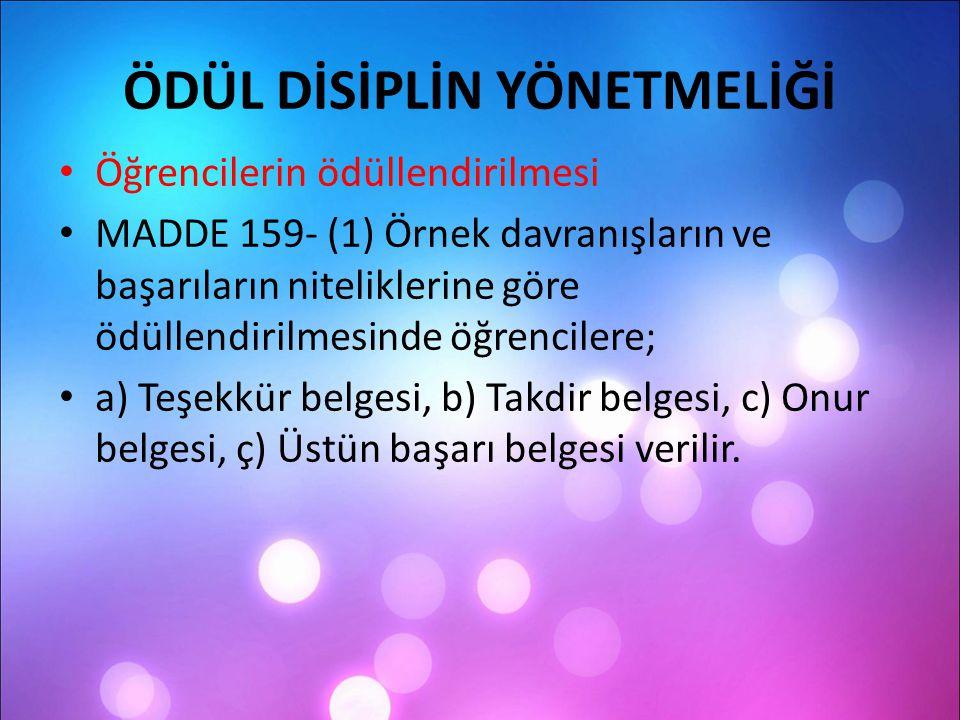 ÖDÜL DİSİPLİN YÖNETMELİĞİ Öğrencilerin ödüllendirilmesi MADDE 159- (1) Örnek davranışların ve başarıların niteliklerine göre ödüllendirilmesinde öğren