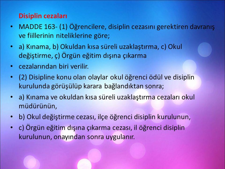 Disiplin cezaları MADDE 163- (1) Öğrencilere, disiplin cezasını gerektiren davranış ve fiillerinin niteliklerine göre; a) Kınama, b) Okuldan kısa süre