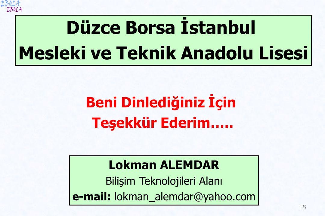 16 Beni Dinlediğiniz İçin Teşekkür Ederim….. Lokman ALEMDAR Bilişim Teknolojileri Alanı e-mail: lokman_alemdar@yahoo.com Düzce Borsa İstanbul Mesleki