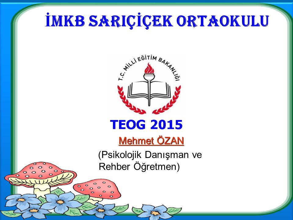 İ MKB SARIÇ İ ÇEK ORTAOKULU Mehmet ÖZAN Mehmet ÖZAN (Psikolojik Danışman ve Rehber Öğretmen)