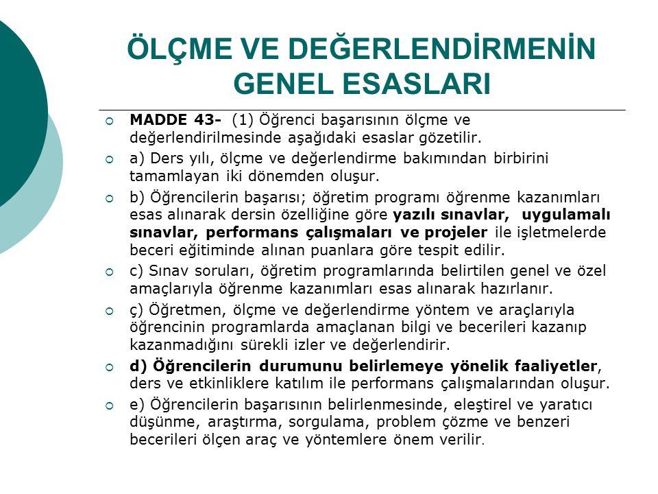 ÖLÇME VE DEĞERLENDİRMENİN GENEL ESASLARI  MADDE 43- (1) Öğrenci başarısının ölçme ve değerlendirilmesinde aşağıdaki esaslar gözetilir.  a) Ders yılı