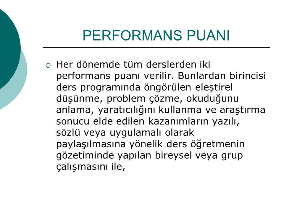 PERFORMANS PUANI  Her dönemde tüm derslerden iki performans puanı verilir. Bunlardan birincisi ders programında öngörülen eleştirel düşünme, problem