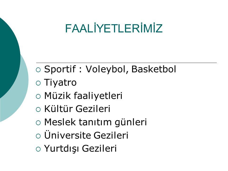 FAALİYETLERİMİZ  Sportif : Voleybol, Basketbol  Tiyatro  Müzik faaliyetleri  Kültür Gezileri  Meslek tanıtım günleri  Üniversite Gezileri  Yurt