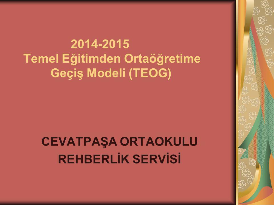 2014-2015 Temel Eğitimden Ortaöğretime Geçiş Modeli (TEOG) CEVATPAŞA ORTAOKULU REHBERLİK SERVİSİ