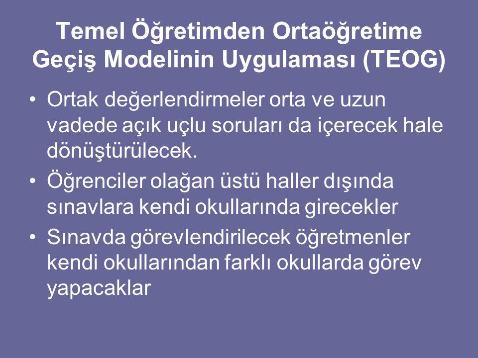 Temel Öğretimden Ortaöğretime Geçiş Modelinin Uygulaması (TEOG) Ortak değerlendirmeler orta ve uzun vadede açık uçlu soruları da içerecek hale dönüştü