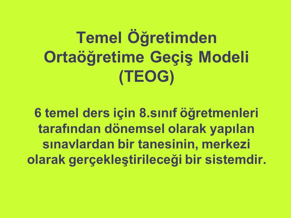 Temel Öğretimden Ortaöğretime Geçiş Modeli (TEOG) 6 temel ders için 8.sınıf öğretmenleri tarafından dönemsel olarak yapılan sınavlardan bir tanesinin,