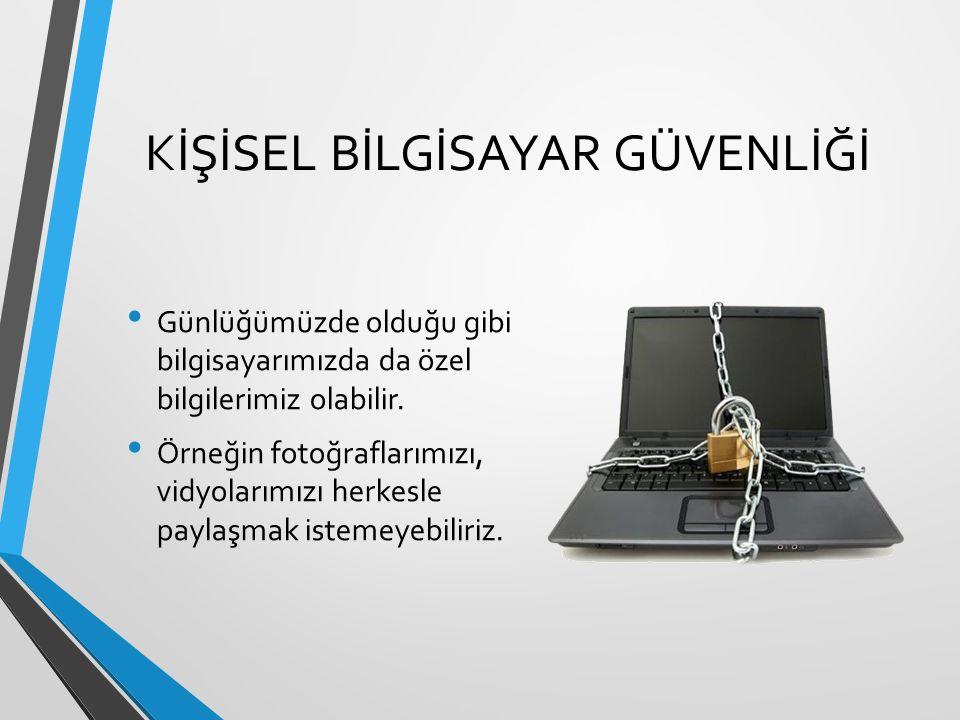 KİŞİSEL BİLGİSAYAR GÜVENLİĞİ Bilgisayarımıza şifre (parola) koyarak çevremizdeki kişilerin bilgilerimize ulaşmasını kolaylıkla engelleyebiliriz.
