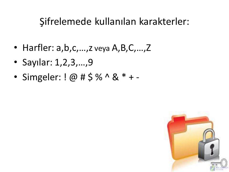 Şifrelemede kullanılan karakterler: Harfler: a,b,c,…,z veya A,B,C,…,Z Sayılar: 1,2,3,…,9 Simgeler: ! @ # $ % ^ & * + -